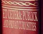 Click Here for Et Cetera: Publick and Privat Curiosities