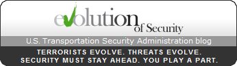 GOT FEEDBACK? Evolution of Security blog is sponsored by the Transportation Security Administration to facilitate an ongoing dialogue on innovations in security, technology and the checkpoint screening process.